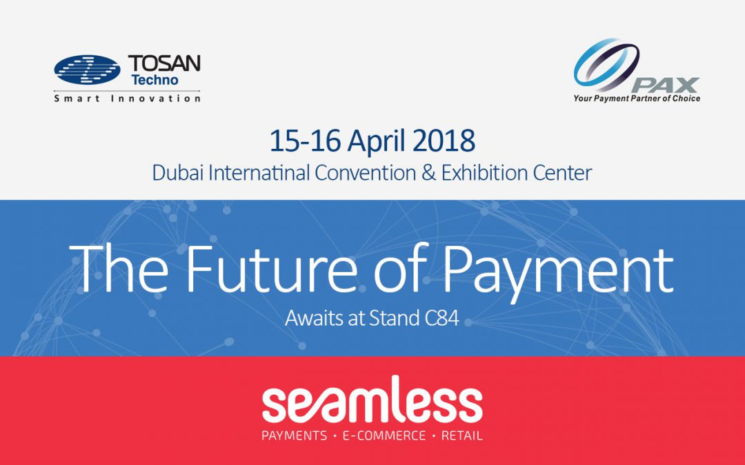حضور توسنتکنو و PAX در همایش و نمایشگاه Seamless 2018 خاورمیانه